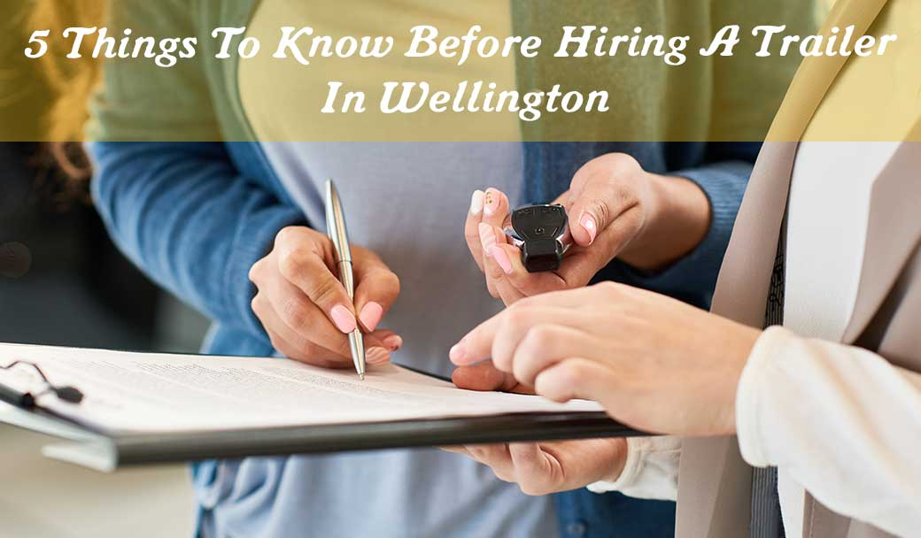 5-Things-To-Know-Before-Hiring-A-Trailer-In-Wellington