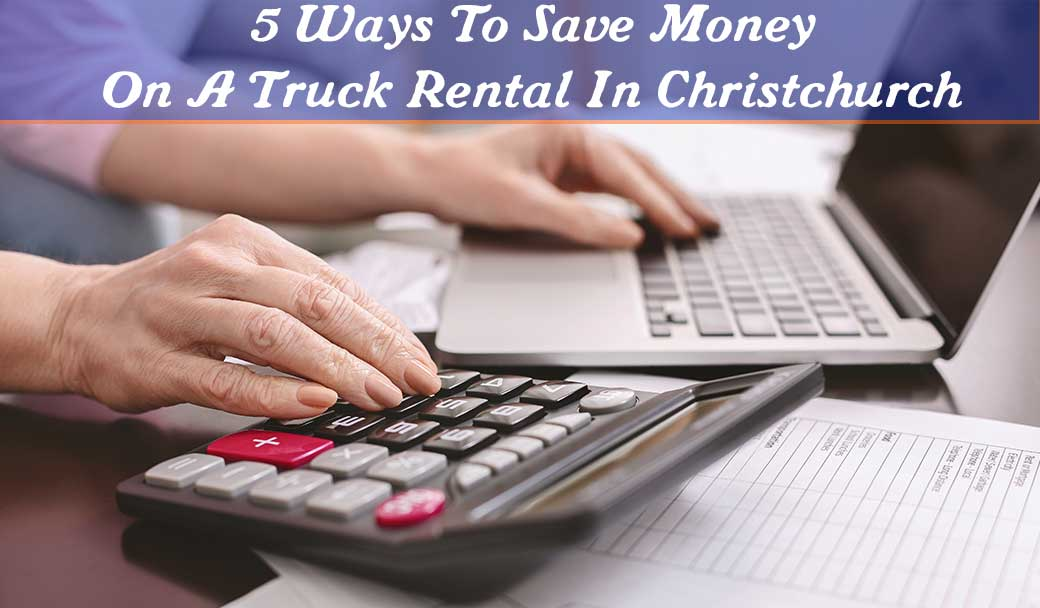 5-ways-to-save-money-on-a-truck-rental-in-Christchurch