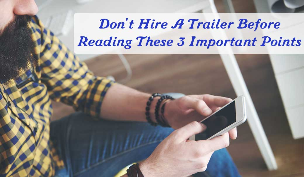 Don't-Hire-A-Trailer-Before-Reading-These-3-Important-Points