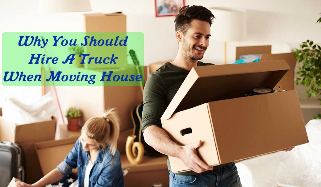 Why-You-Should-Hire-A-Truck-When-Moving-House