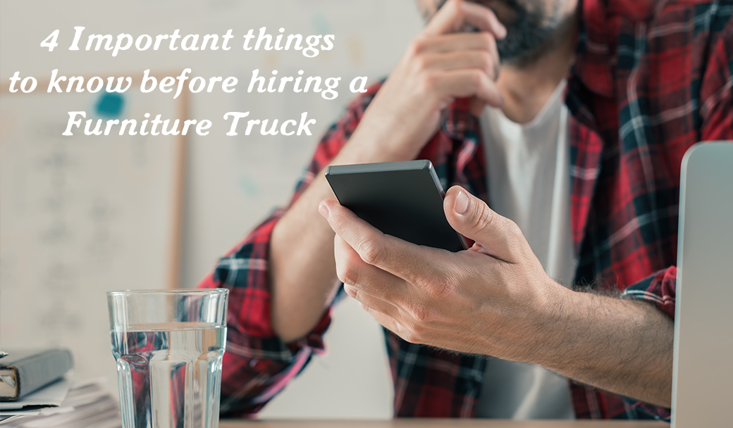 important things to know before hiring a furniture truck